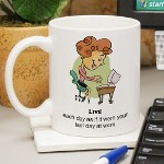 Get through a workday with fun and humor. Our Last Day at Work mug is a humorous way to get through the workday.