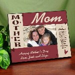 "This Personalized Frame for Mom is the perfect way to touch her heart. Let her know what she means to you when you present her with this beautifully designed Printed Photo Frame made just for her. Make this unique Mother Frame a wonderful gift idea for her birthday, Mother's Day or any wonderful celebration. Our Personalized Mother Printed Picture Frame measures 8"" x 10"" and holds a 3.5"" x 5"" or 4"" x 6"" photo. Easel back allows for desk display or ready for wall mount. Your Personalized Picture Frame for Mom includes FREE Personalization! We will personalize your frame with any two line custom message. (ie. Happy Mother's Day / Love, Josh and Eliza)"