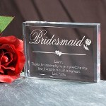"Our exquisite clear Personalized Bridesmaid Keepsake stands 3"" x 4"" with soft edges measuring 1/2"" thick. Custom Keepsake Includes FREE Personalization! Personalize with any title (i.e. Bridesmaid,) and an ending sentiment with a four line custom message. Engraved Keepsake make perfect gifts for bridesmaids, maid of honor or any friendship gift."