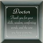 Thank a doctor for special care you or a family member received that shows your sincere appreciation. Verse: Thank you for your skills, wisdom, comforting words and the care you have given me.