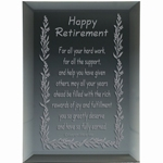 Say Happy Retirement in a thoughtful and keepsake way to a family member, loved one, friend or co-worker. Verse: Happy Retirement For all your hard work, fora ll the support and help you have given others, may all your years ahead be filled with the rich rewards of joy and fulfillment you so greatly deserve and have so fully earned.