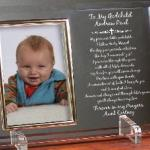 Celebrate a special celebration with your godchild with our Glass Poem Frame. Choose between To My Godchild or To Our Godchild. Personalize with the name of your godchild and a short custom message.